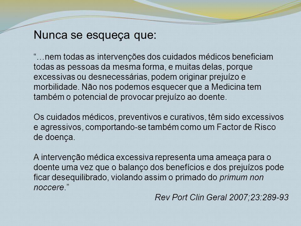 Nunca se esqueça que: …nem todas as intervenções dos cuidados médicos beneficiam todas as pessoas da mesma forma, e muitas delas, porque excessivas ou