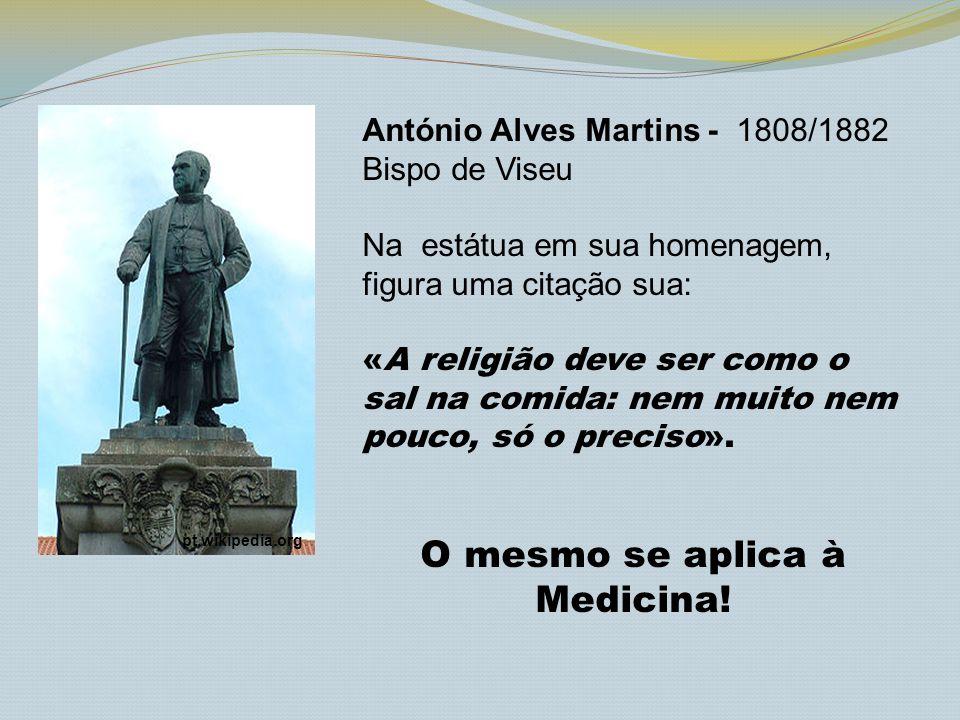 António Alves Martins - 1808/1882 Bispo de Viseu Na estátua em sua homenagem, figura uma citação sua: «A religião deve ser como o sal na comida: nem m