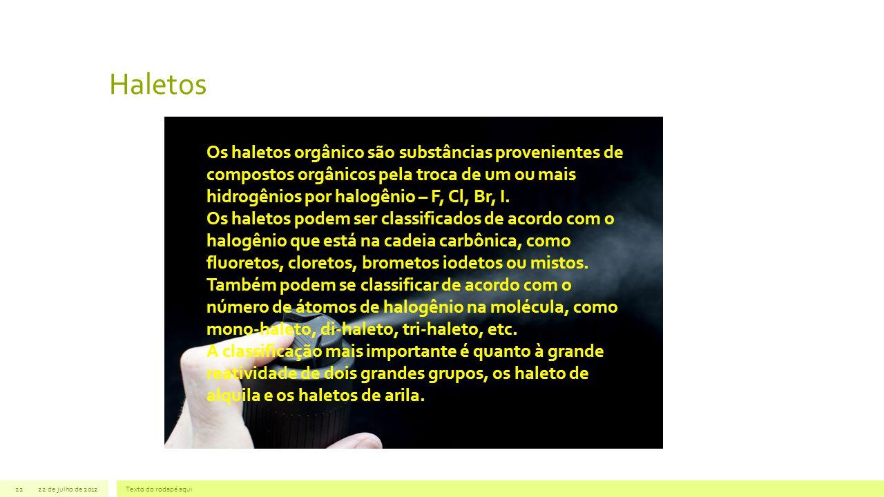 Haletos 22 de julho de 2012Texto do rodapé aqui22 Os haletos orgânico são substâncias provenientes de compostos orgânicos pela troca de um ou mais hid