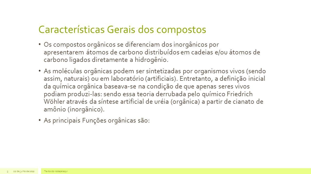 Características Gerais dos compostos 22 de julho de 2012Texto do rodapé aqui3 Os compostos orgânicos se diferenciam dos inorgânicos por apresentarem á