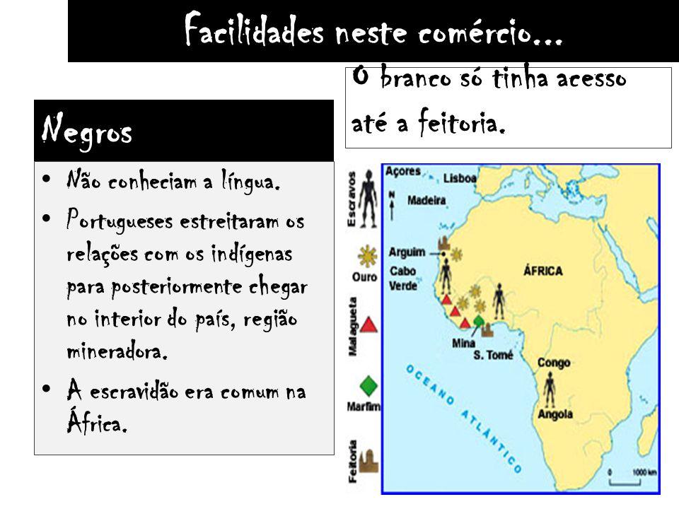 Facilidades neste comércio... Negros Não conheciam a língua. Portugueses estreitaram os relações com os indígenas para posteriormente chegar no interi