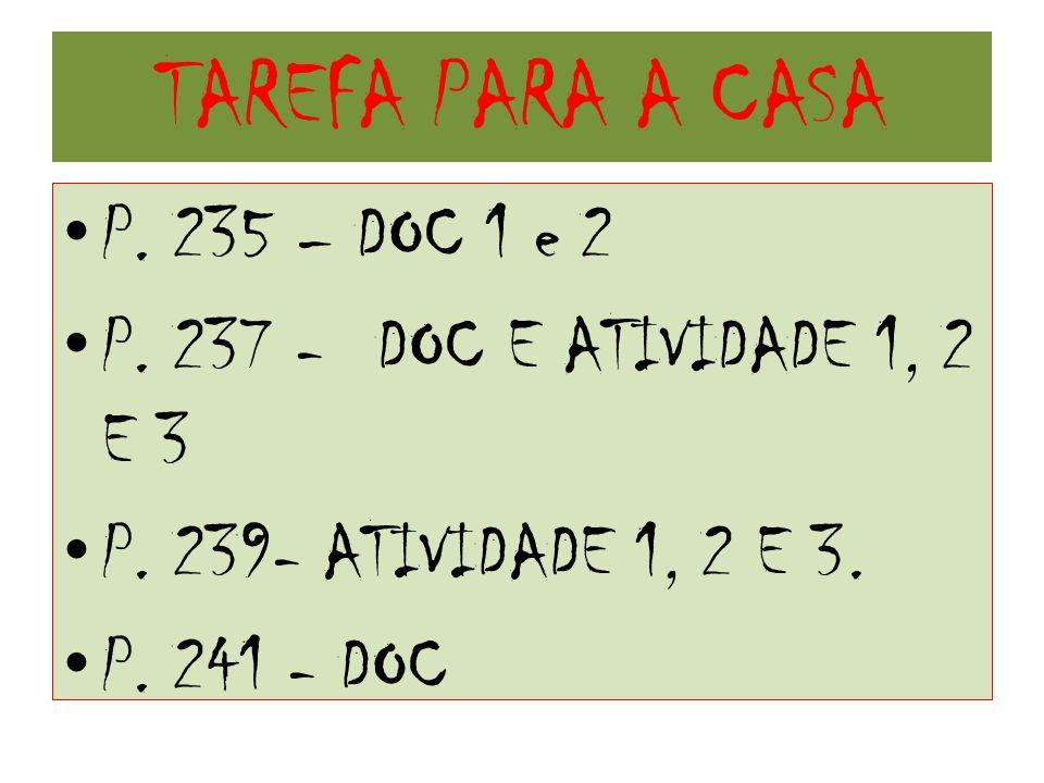 TAREFA PARA A CASA P. 235 – DOC 1 e 2 P. 237 - DOC E ATIVIDADE 1, 2 E 3 P. 239- ATIVIDADE 1, 2 E 3. P. 241 - DOC