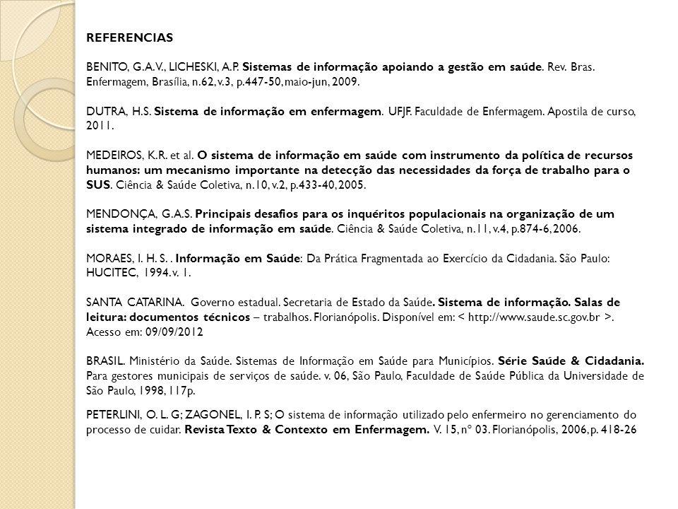 REFERENCIAS BENITO, G.A.V., LICHESKI, A.P.Sistemas de informação apoiando a gestão em saúde.