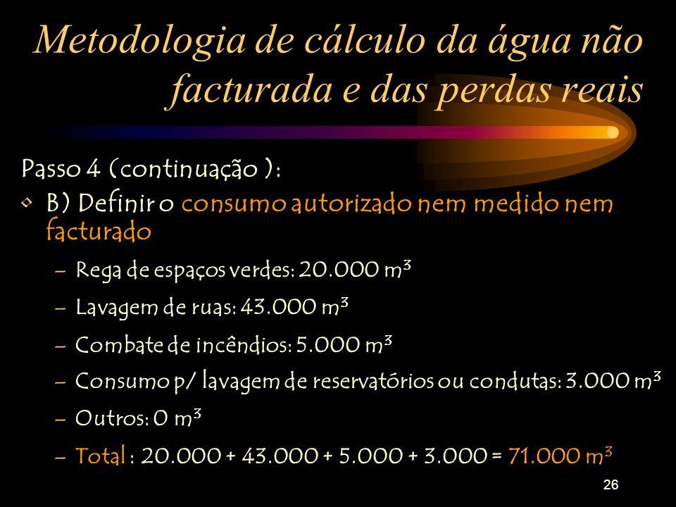 26 Metodologia de cálculo da água não facturada e das perdas reais Passo 4 (continuação ): B) Definir o consumo autorizado nem medido nem facturado –R