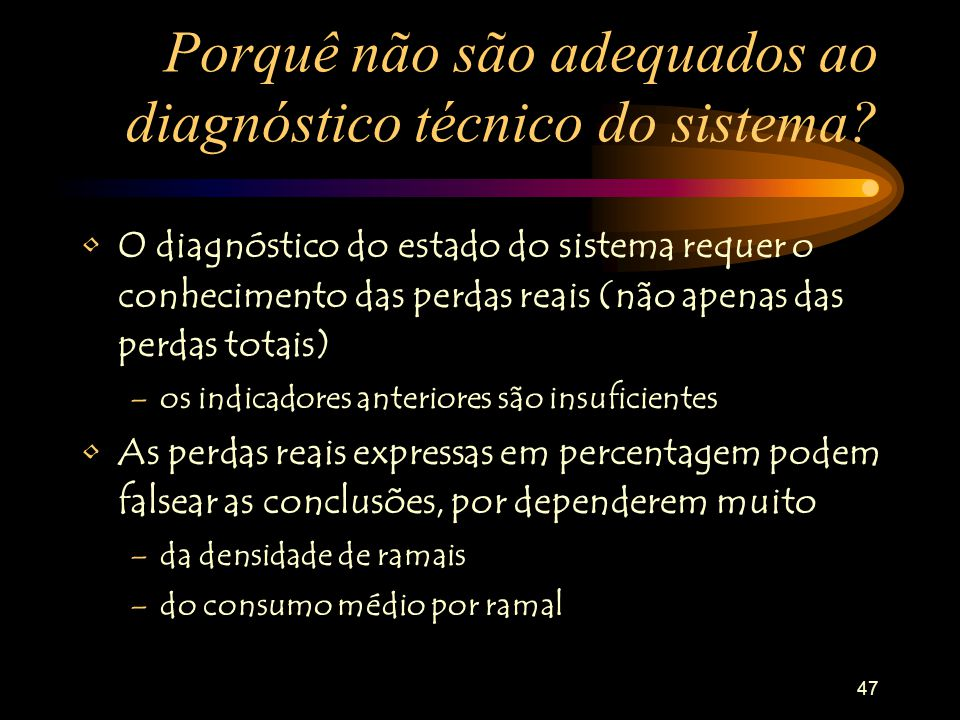 47 Porquê não são adequados ao diagnóstico técnico do sistema.