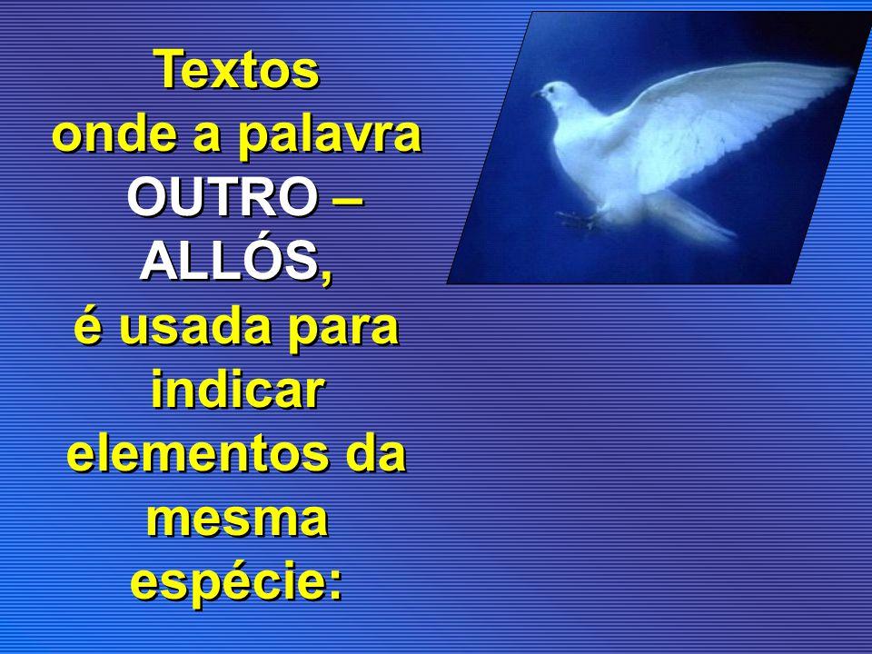 Textos onde a palavra OUTRO – ALLÓS, é usada para indicar elementos da mesma espécie: Textos onde a palavra OUTRO – ALLÓS, é usada para indicar elemen