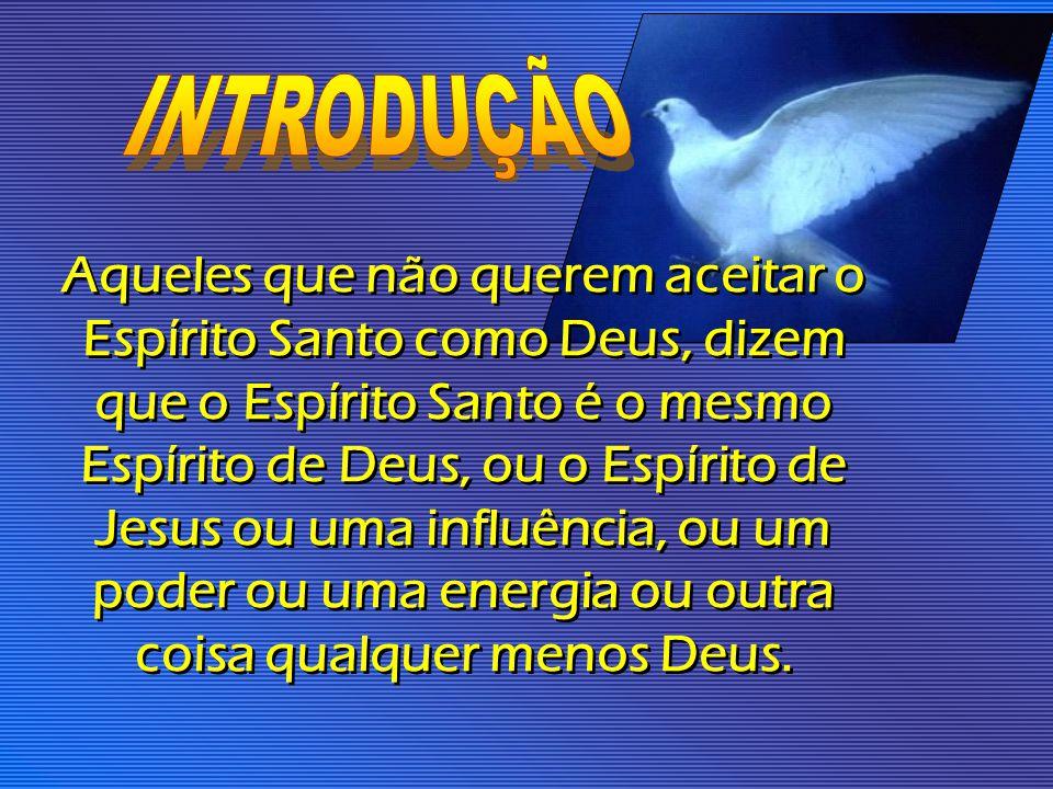 Aqueles que não querem aceitar o Espírito Santo como Deus, dizem que o Espírito Santo é o mesmo Espírito de Deus, ou o Espírito de Jesus ou uma influê