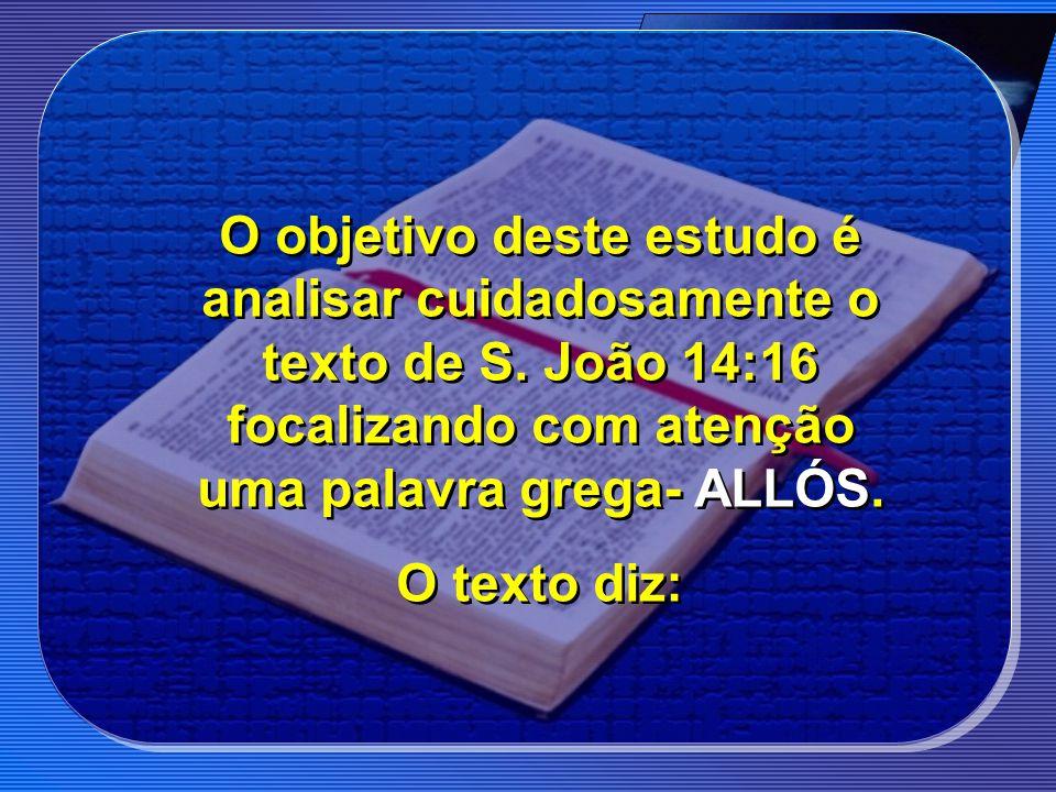 O objetivo deste estudo é analisar cuidadosamente o texto de S. João 14:16 focalizando com atenção uma palavra grega- ALLÓS. O texto diz: O objetivo d