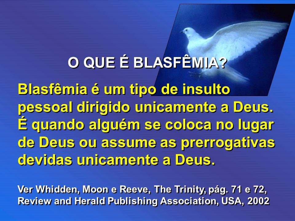 O QUE É BLASFÊMIA? Blasfêmia é um tipo de insulto pessoal dirigido unicamente a Deus. É quando alguém se coloca no lugar de Deus ou assume as prerroga