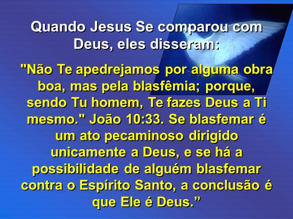 Quando Jesus Se comparou com Deus, eles disseram: