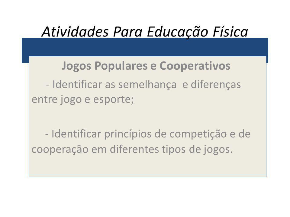 Atividades Para Educação Física Jogos Populares e Cooperativos - Identificar as semelhança e diferenças entre jogo e esporte; - Identificar princípios