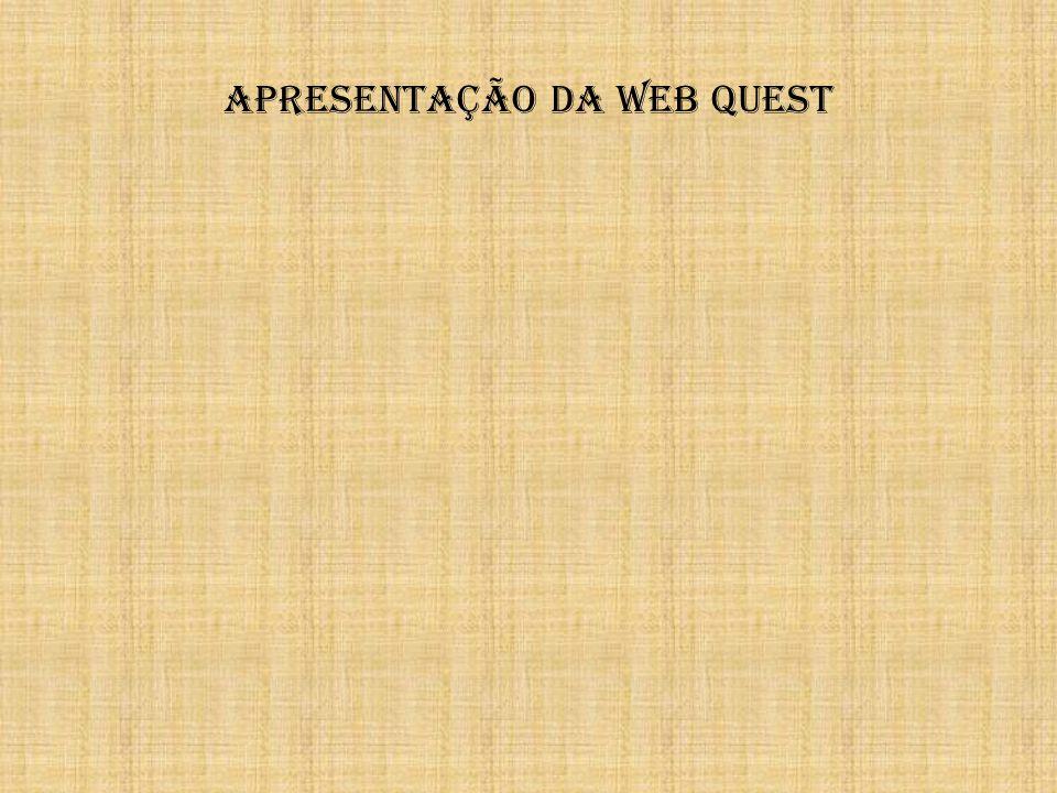 APRESENTAÇÃO DA WEB QUEST