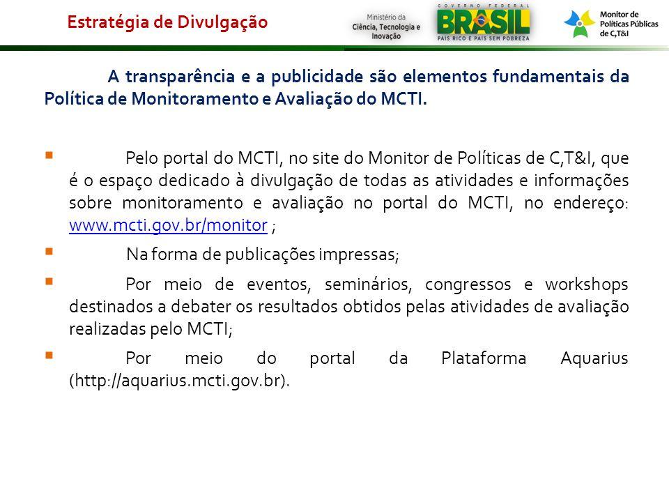 A transparência e a publicidade são elementos fundamentais da Política de Monitoramento e Avaliação do MCTI. Pelo portal do MCTI, no site do Monitor d