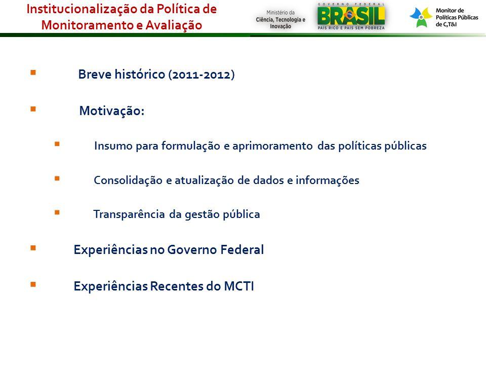 Breve histórico (2011-2012) Motivação: Insumo para formulação e aprimoramento das políticas públicas Consolidação e atualização de dados e informações