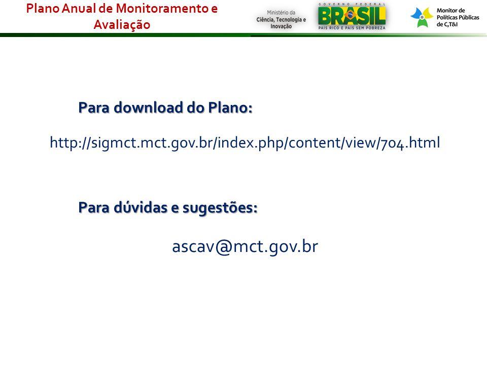 Para download do Plano: http://sigmct.mct.gov.br/index.php/content/view/704.html Para dúvidas e sugestões: ascav@mct.gov.br Plano Anual de Monitoramen