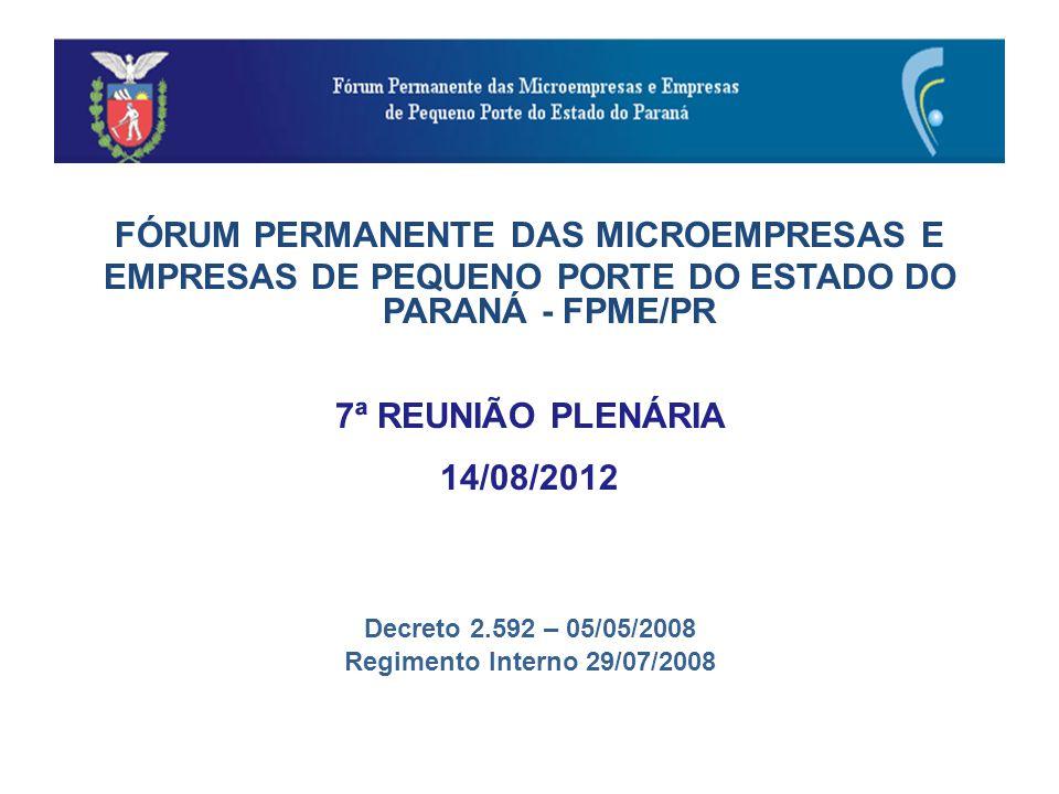 FÓRUM PERMANENTE DAS MICROEMPRESAS E EMPRESAS DE PEQUENO PORTE DO ESTADO DO PARANÁ - FPME/PR 7ª REUNIÃO PLENÁRIA 14/08/2012 Decreto 2.592 – 05/05/2008