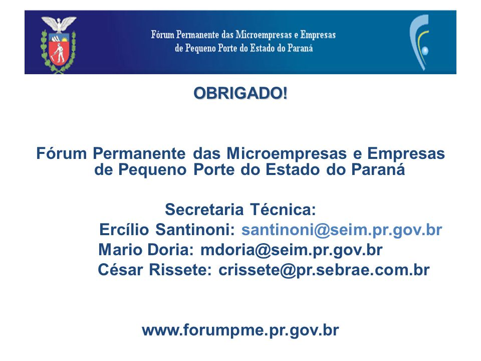 OBRIGADO! Fórum Permanente das Microempresas e Empresas de Pequeno Porte do Estado do Paraná Secretaria Técnica: Ercílio Santinoni: santinoni@seim.pr.