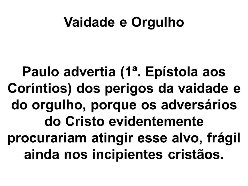 Vaidade e Orgulho Paulo advertia (1ª.