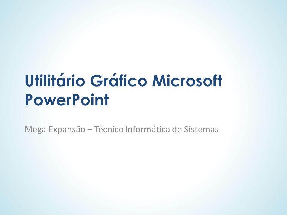 Utilitário Gráfico Microsoft PowerPoint Mega Expansão – Técnico Informática de Sistemas