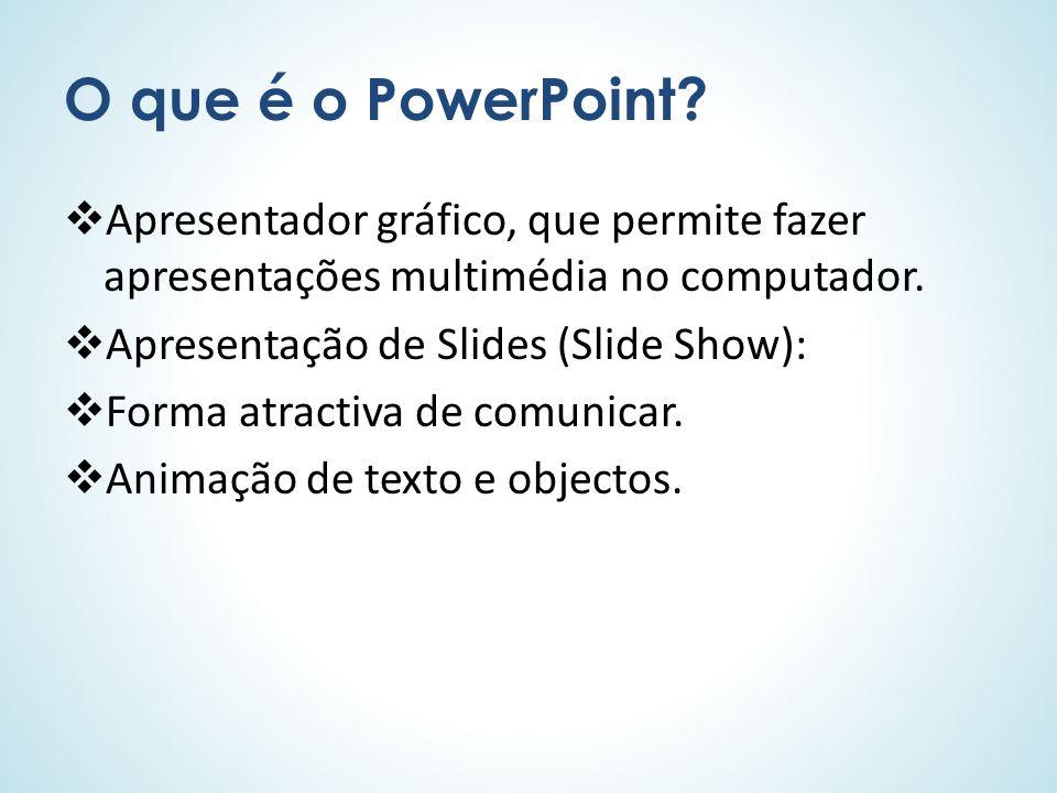 O que é o PowerPoint? Apresentador gráfico, que permite fazer apresentações multimédia no computador. Apresentação de Slides (Slide Show): Forma atrac