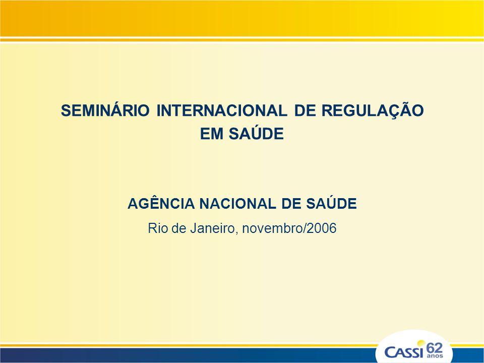 SEMINÁRIO INTERNACIONAL DE REGULAÇÃO EM SAÚDE AGÊNCIA NACIONAL DE SAÚDE Rio de Janeiro, novembro/2006
