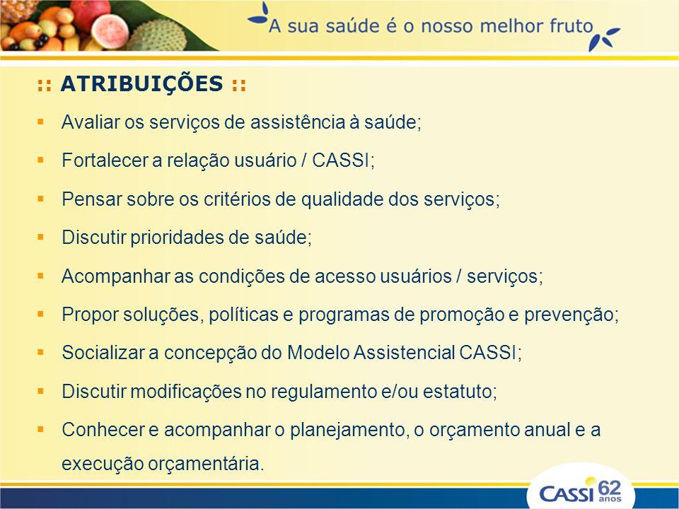 :: ATRIBUIÇÕES :: Avaliar os serviços de assistência à saúde; Fortalecer a relação usuário / CASSI; Pensar sobre os critérios de qualidade dos serviço