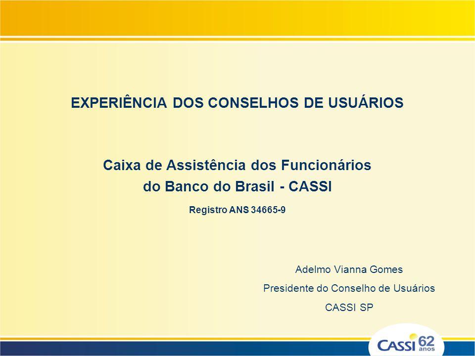 EXPERIÊNCIA DOS CONSELHOS DE USUÁRIOS Caixa de Assistência dos Funcionários do Banco do Brasil - CASSI Registro ANS 34665-9 Adelmo Vianna Gomes Presid
