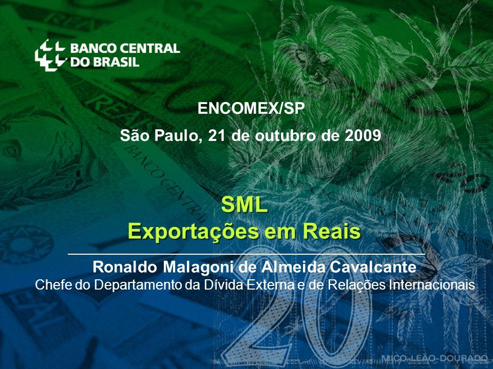 SML Exportações em Reais SML Exportações em Reais Ronaldo Malagoni de Almeida Cavalcante Chefe do Departamento da Dívida Externa e de Relações Interna