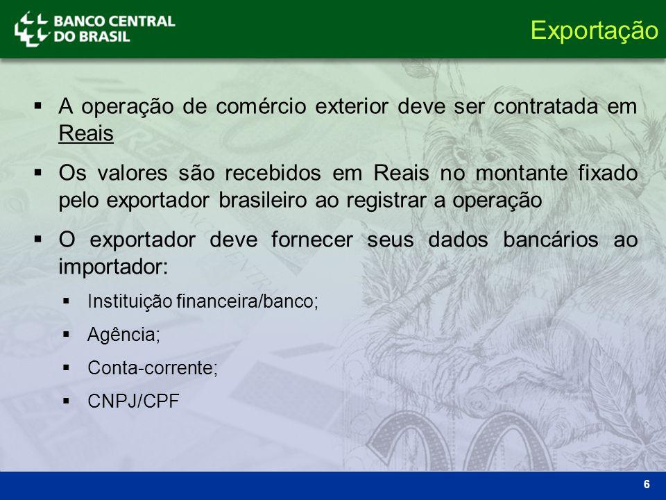 6 A operação de comércio exterior deve ser contratada em Reais Os valores são recebidos em Reais no montante fixado pelo exportador brasileiro ao regi
