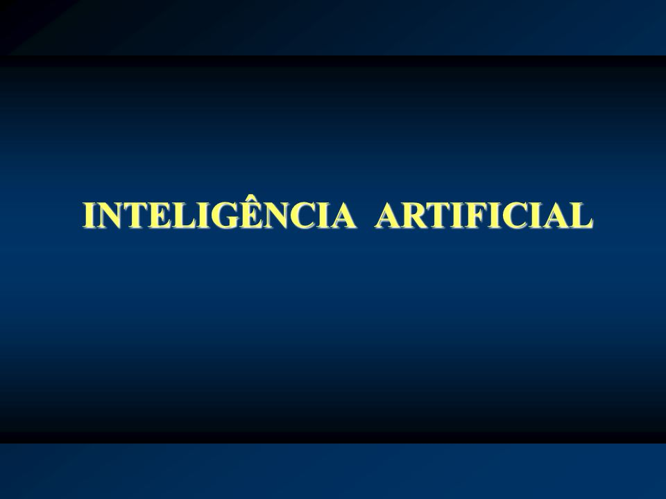 INTELIGÊNCIA ARTIFICIAL INTELIGÊNCIA ARTIFICIAL