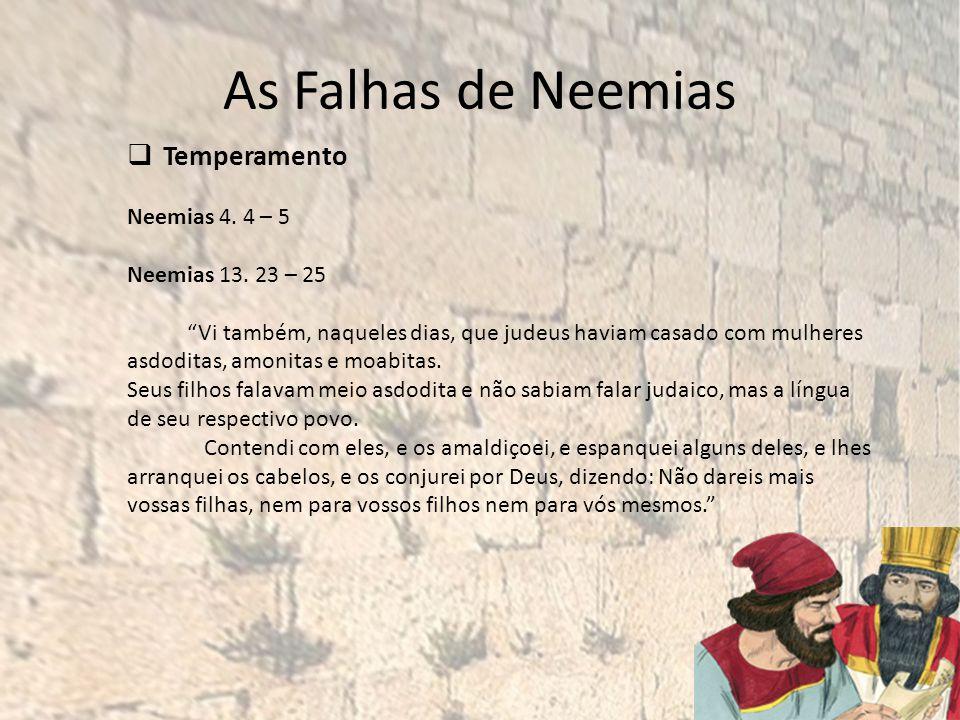 As Falhas de Neemias Temperamento Neemias 4.4 – 5 Neemias 13.