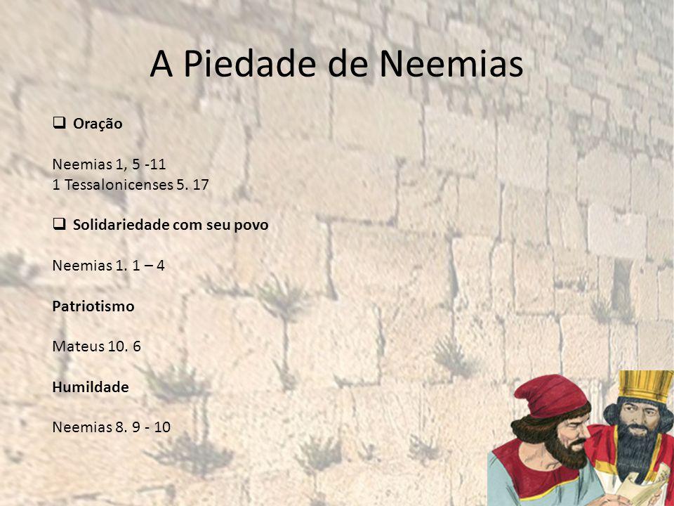 A Piedade de Neemias Oração Neemias 1, 5 -11 1 Tessalonicenses 5.