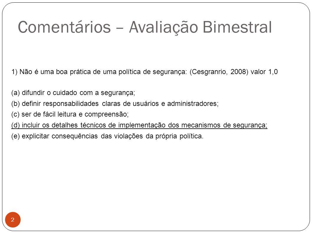 Comentários – Avaliação Bimestral 2 1) Não é uma boa prática de uma política de segurança: (Cesgranrio, 2008) valor 1,0 (a) difundir o cuidado com a s