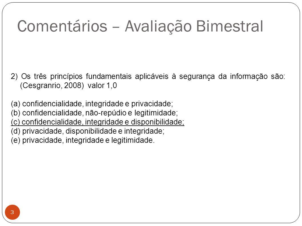 Comentários – Avaliação Bimestral 3 2) Os três princípios fundamentais aplicáveis à segurança da informação são: (Cesgranrio, 2008) valor 1,0 (a) conf