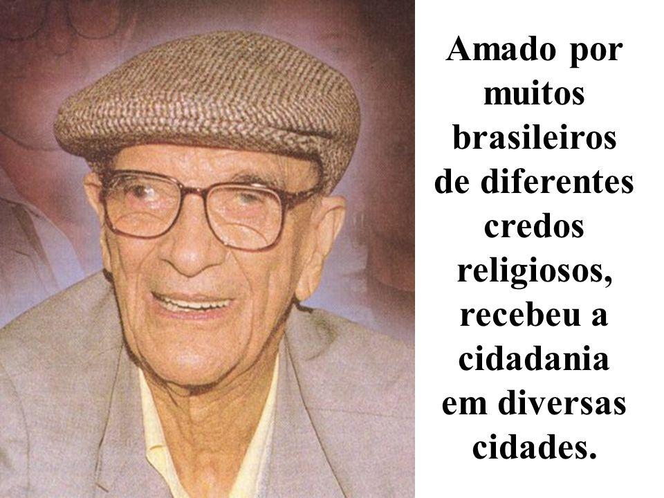 Amado por muitos brasileiros de diferentes credos religiosos, recebeu a cidadania em diversas cidades.
