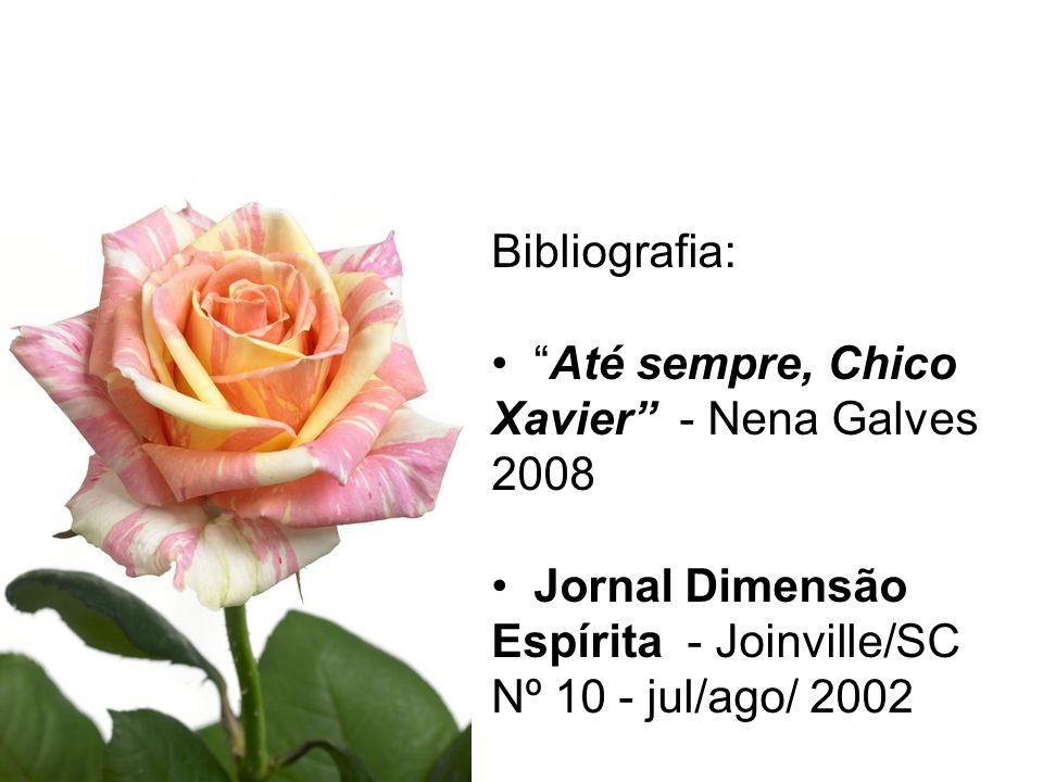 Bibliografia: Até sempre, Chico Xavier - Nena Galves 2008 Jornal Dimensão Espírita - Joinville/SC Nº 10 - jul/ago/ 2002