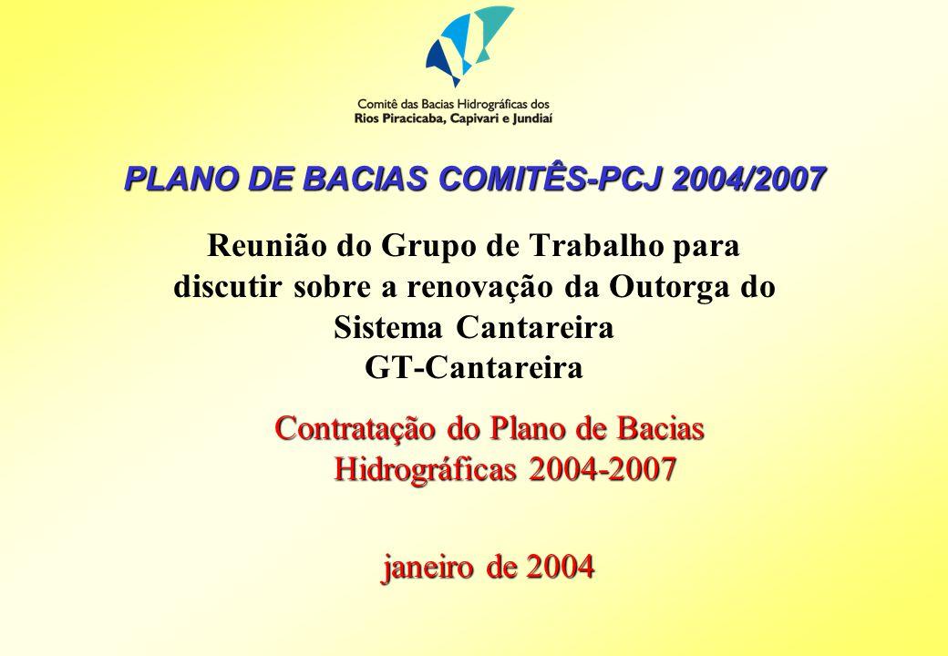 PLANO DE BACIAS COMITÊS-PCJ 2004/2007 Reunião do Grupo de Trabalho para discutir sobre a renovação da Outorga do Sistema Cantareira GT-Cantareira Contratação do Plano de Bacias Hidrográficas 2004-2007 janeiro de 2004