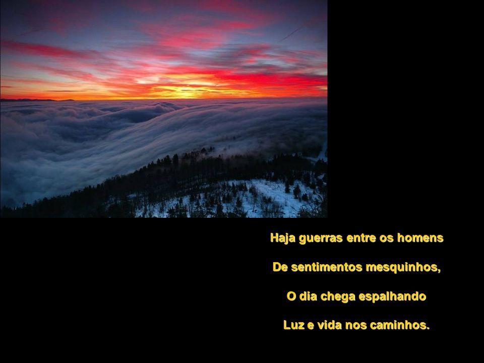O dia é o bom companheiro Que, enquanto a sombra se esvai, Cada manhã, abre as portas Das bênçãos de Nosso Pai...