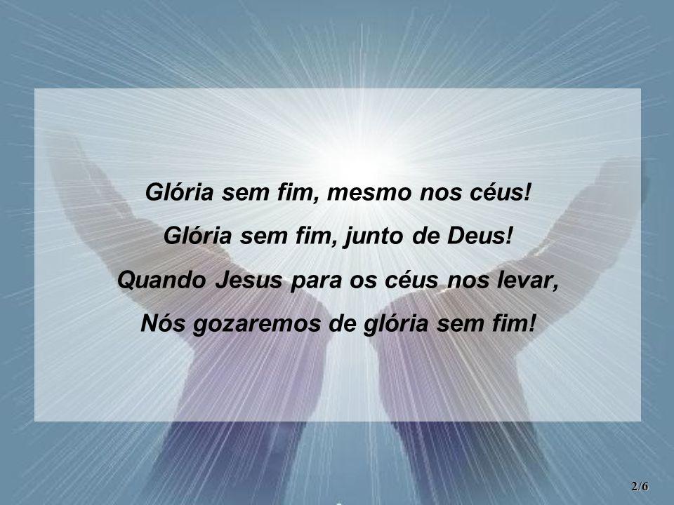 Graça gozamos e santo favor, Misericórdia do nosso Senhor; Paz desfrutamos, por Seu grande amor, E gozaremos de glória sem fim.