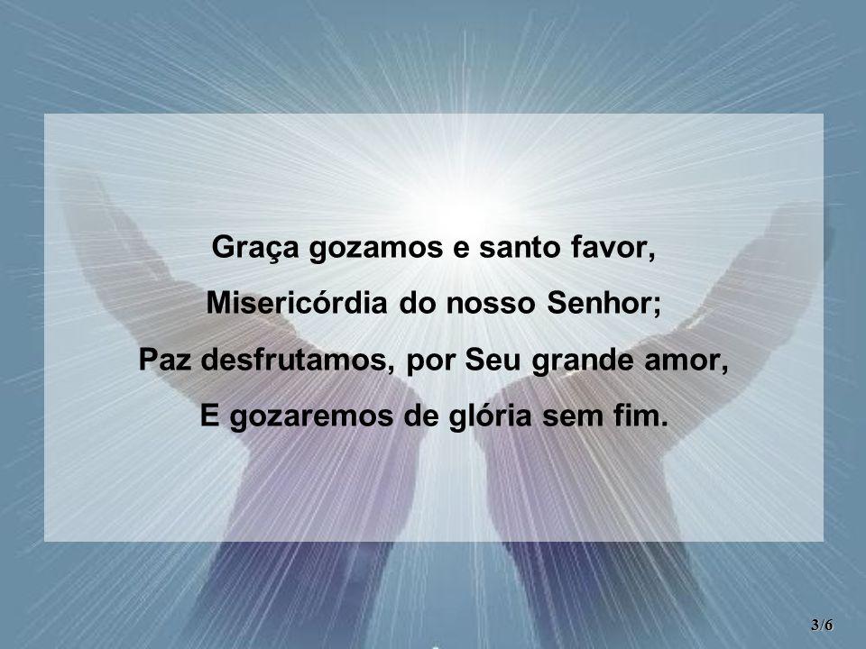 Glória sem fim, mesmo nos céus.Glória sem fim, junto de Deus.