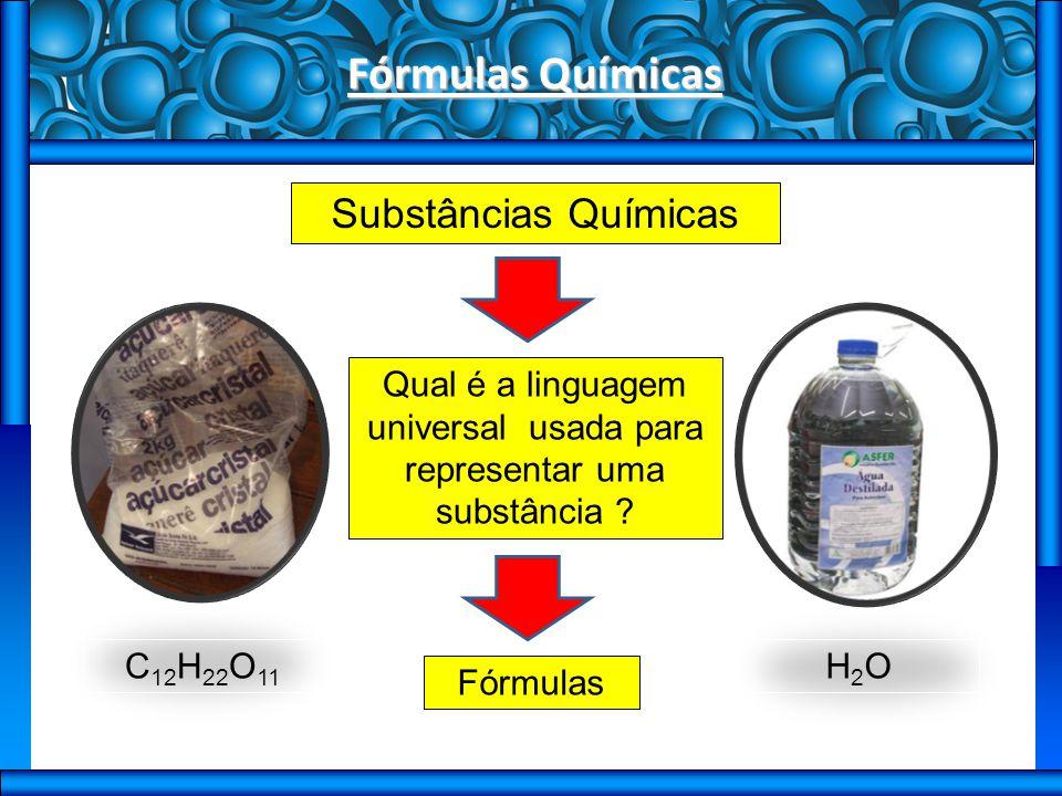 Fórmulas Químicas Fórmula química Indica os elementos químicos que formam uma substância química e a proporção entre eles