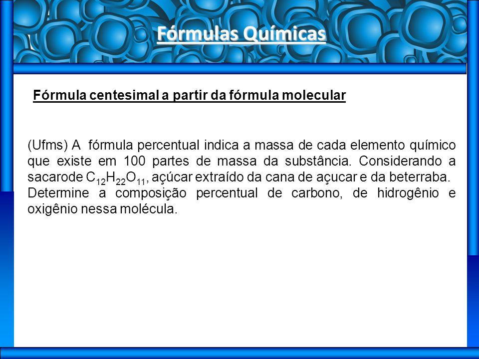 Fórmulas Químicas Determinação da fórmula molecular a partir da fórmula percentual e da massa molecular.