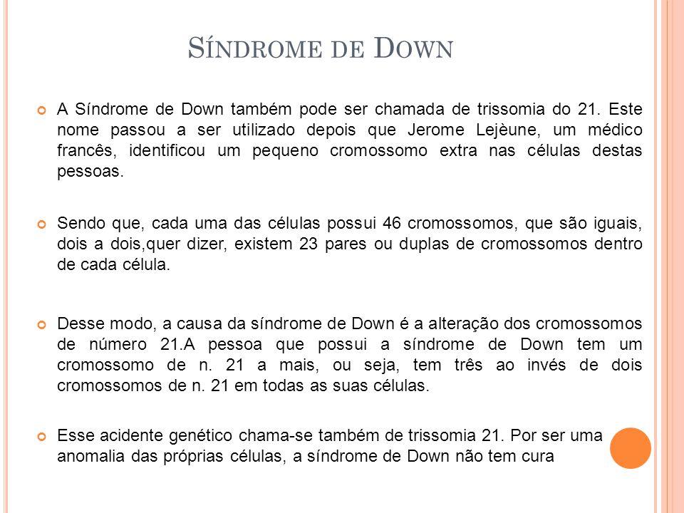 A Síndrome de Down também pode ser chamada de trissomia do 21. Este nome passou a ser utilizado depois que Jerome Lejèune, um médico francês, identifi