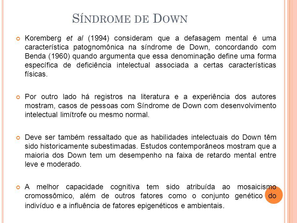 Koremberg et al (1994) consideram que a defasagem mental é uma característica patognomônica na síndrome de Down, concordando com Benda (1960) quando a