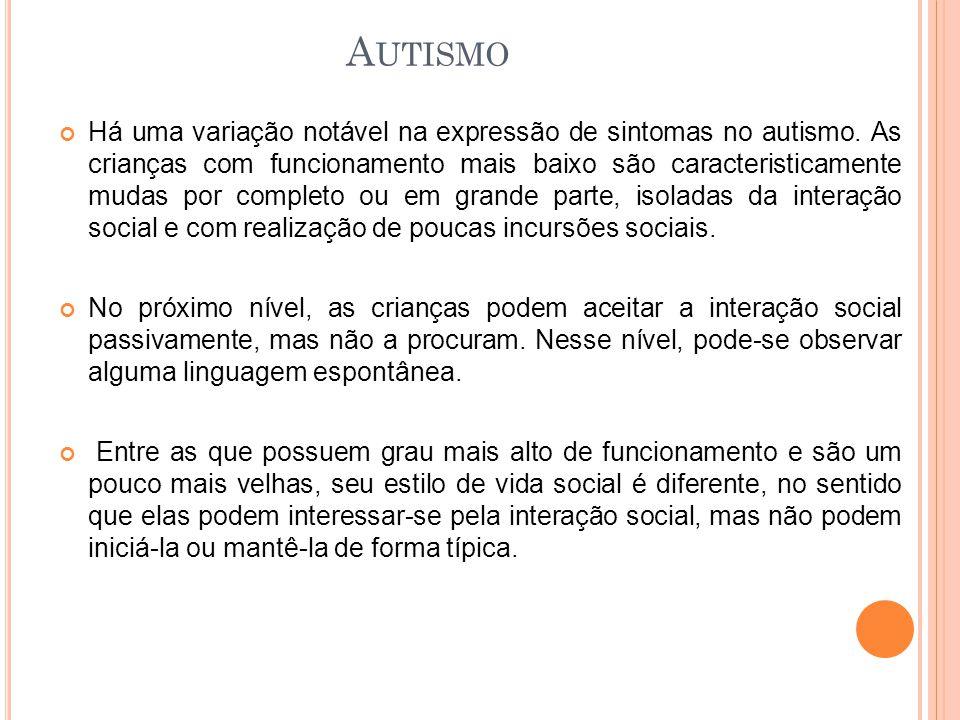 Há uma variação notável na expressão de sintomas no autismo. As crianças com funcionamento mais baixo são caracteristicamente mudas por completo ou em