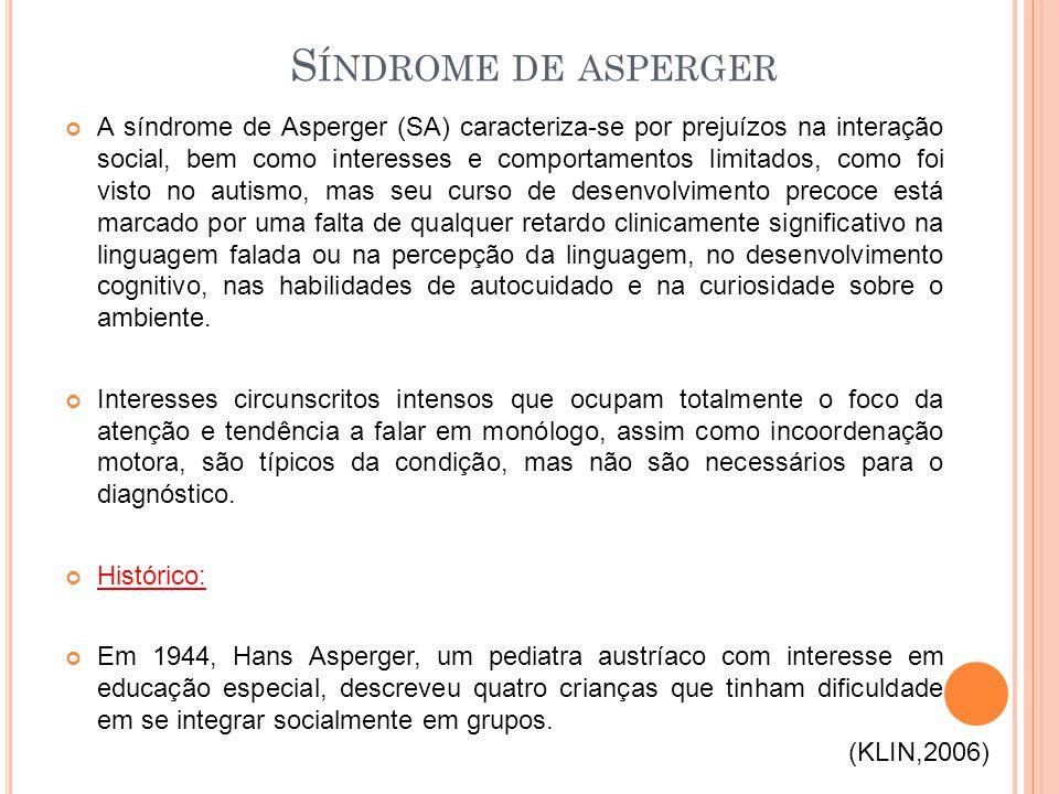 A síndrome de Asperger (SA) caracteriza-se por prejuízos na interação social, bem como interesses e comportamentos limitados, como foi visto no autism