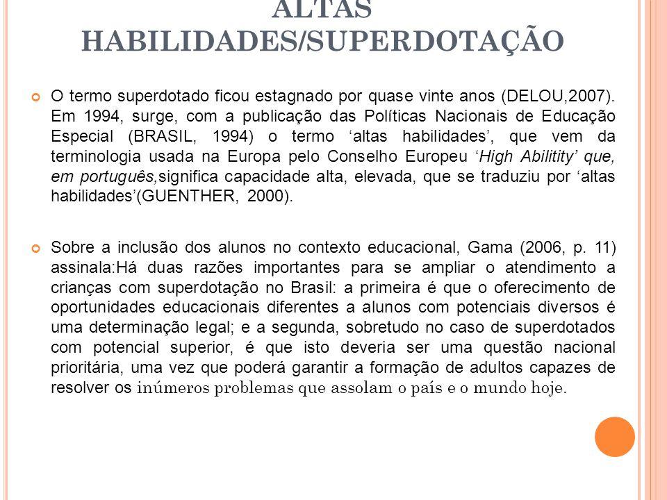 O termo superdotado ficou estagnado por quase vinte anos (DELOU,2007). Em 1994, surge, com a publicação das Políticas Nacionais de Educação Especial (