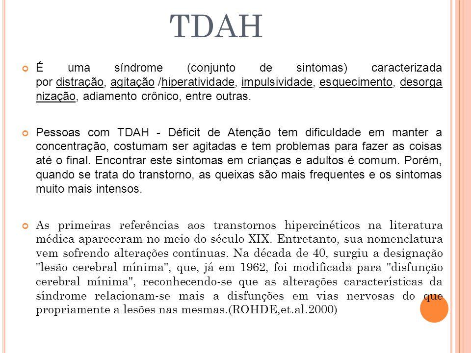 TDAH É uma síndrome (conjunto de sintomas) caracterizada por distração, agitação /hiperatividade, impulsividade, esquecimento, desorga nização, adiame