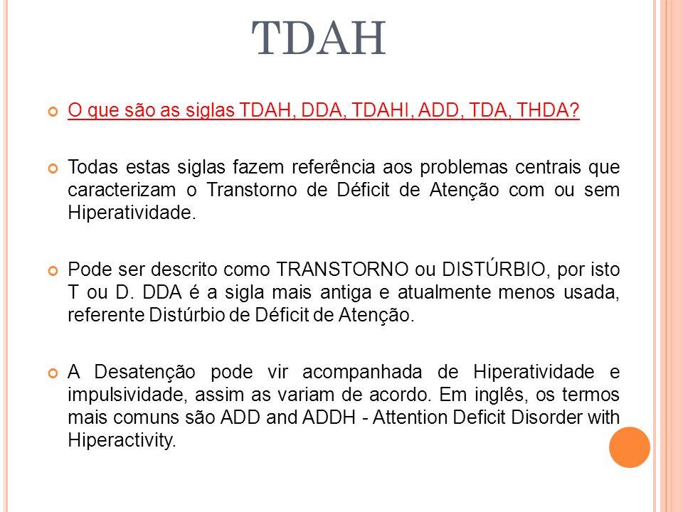 O que são as siglas TDAH, DDA, TDAHI, ADD, TDA, THDA? Todas estas siglas fazem referência aos problemas centrais que caracterizam o Transtorno de Défi