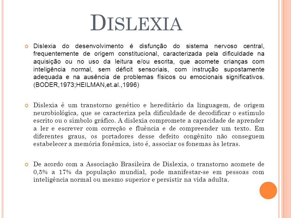 Dislexia do desenvolvimento é disfunção do sistema nervoso central, frequentemente de origem constitucional, caracterizada pela dificuldade na aquisiç